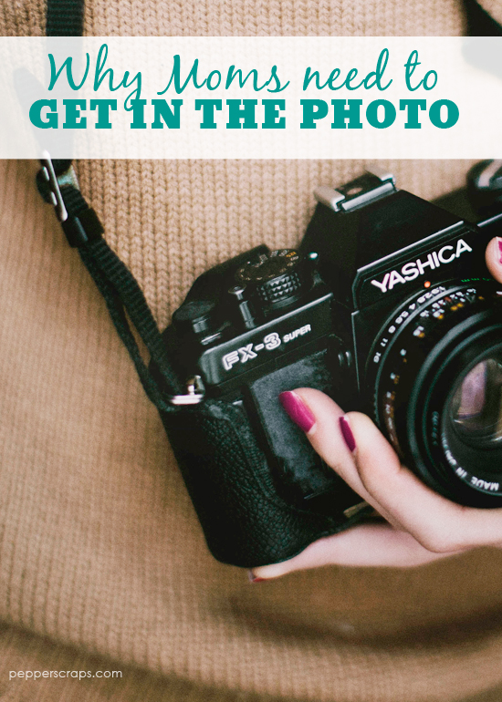 Why Moms Need To Get In The Photo Too