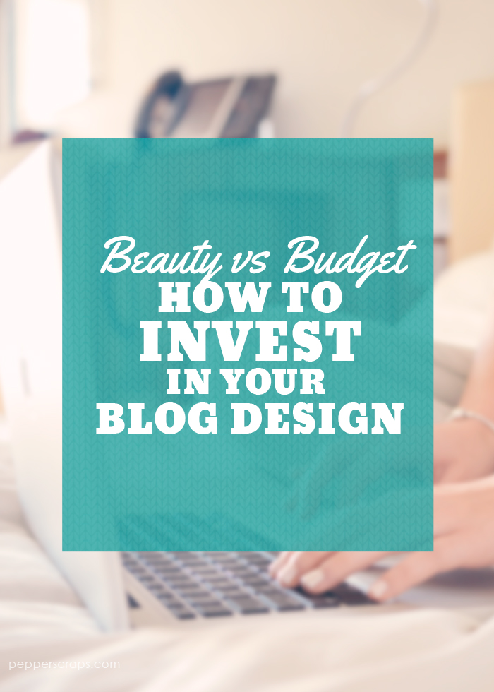 How to Invest in Your Blog Design Beauty vs Budget