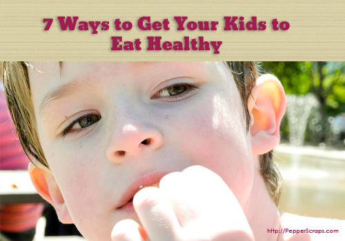 7 Ways to Get Your Kids to Eat Healthy