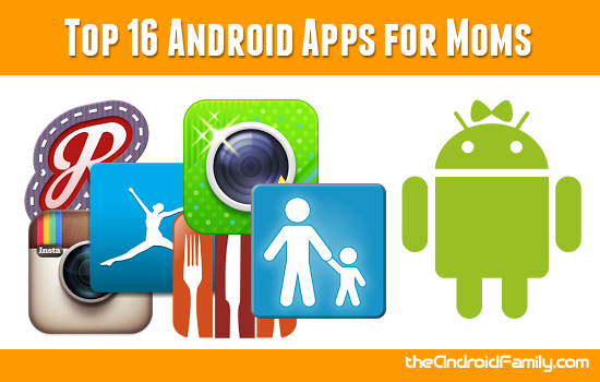 Top Android Apps for Moms