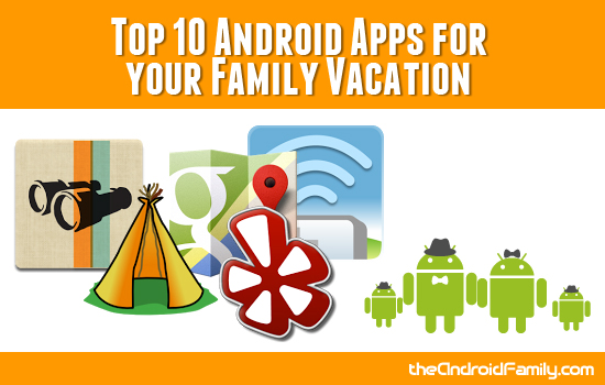 Top Android Apps for your Family Vacation