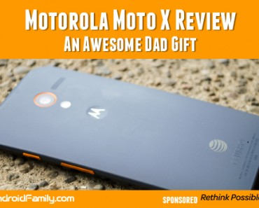 Motorola Moto X Review An Awesome Dad Gift