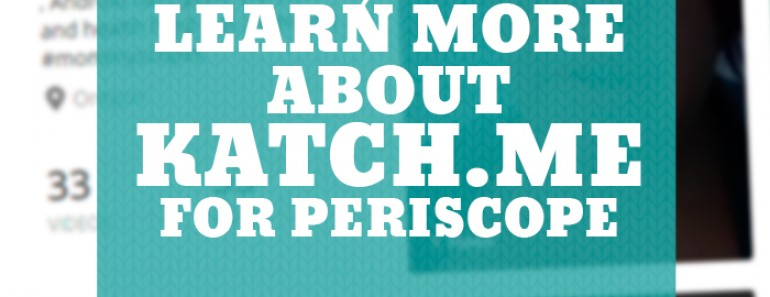 Learn More about Katch for Periscope