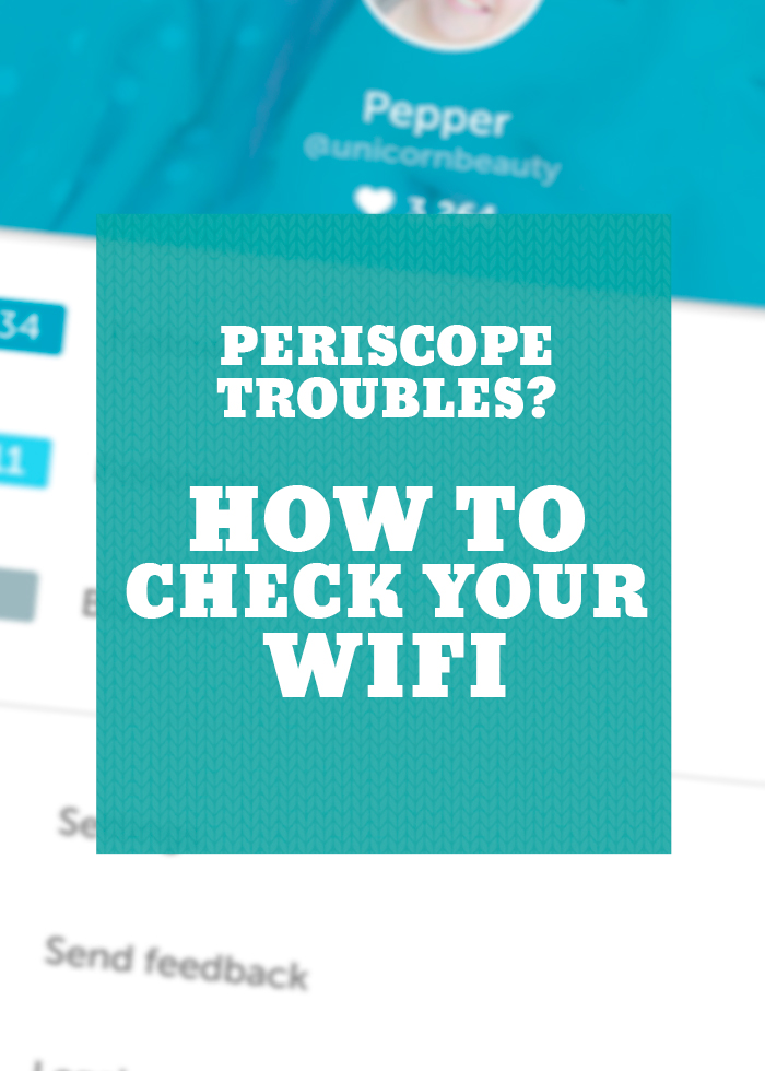 Periscope Troubles How To Check Your WiFi