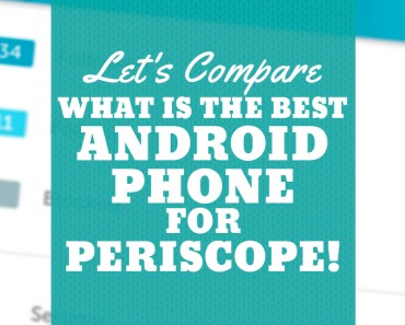 What Is The Best Android Phone for Periscope