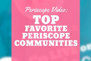 Top Favorite Periscope Communities